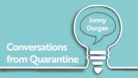 Conversations From Quarantine with... Jonny Durgan